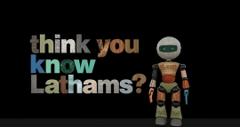 Think You Know Lathams?